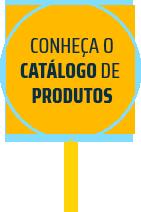 Conheça o nosso catálogo de produtos